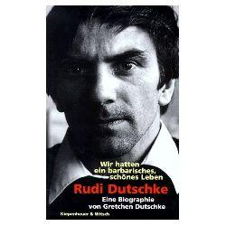 Dutschke, Gretchen: Rudi Dutschke : wir hatten ein barbarisches, schönes Leben , eine Biographie. 4. Aufl.