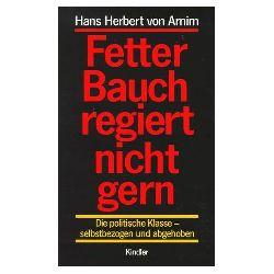 Arnim, Hans Herbert von: Fetter Bauch regiert nicht gern : die politische Klasse - selbstbezogen und abgehoben.