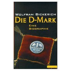 Bickerich, Wolfram: Die D-Mark : eine Biographie. 1. Aufl.