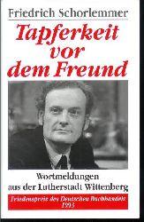 Schorlemmer, Friedrich: Tapferkeit vor dem Freund : Wortmeldungen aus der Lutherstadt Wittenberg. [Ausgew., zsgest. und Vorw.: Eberhard Reimann].