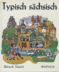 Heinold, Ehrhardt  Typisch sächsisch. Allerlei zum Nachdenken, Schmunzeln und Lachen. Das Hausbuch des sächsischen Humors.
