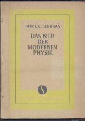 Jordan, Pascual  Das Bild der modernen Physik.