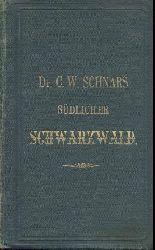 Schnars, Carl Wilhelm  Neuester Schwarzwaldführer. 2. Teil: Der südliche Schwarzwald. 6. bis 1883 berichtigte Auflage.