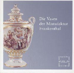 Fuchs, Carl Ludwig (Hrsg.)  Die Vasen der Manufaktur Frankenthal. Sonderausstellung des Kurpfälzischen Museums Heidelberg 2005-2006.