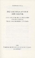 Frege, Gottlob  Die Grundlagen der Arithmetik. Eine logisch-mathematische Untersuchung über den Begriff der Zahl. Nachdruck der Ausgabe Breslau 1934.