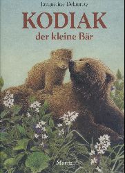 Delaunay, Jacqueline  Kodiak der kleine Bär. Übersetzt von Tobias Scheffler.