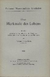 Kries, Johannes von  Über Merkmale des Lebens. Rede gehalten bei der Jahresfeier der Freiburger Wissenschaftlichen Gesellschaft am 28. Okt. 1918.