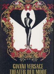 Versace, Gianni  Gianni Versace. Theater der Mode.
