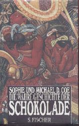 Coe, Sophie u. Michael D.  Die wahre Geschichte der Schokolade.