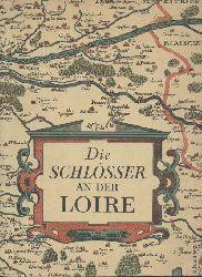Schall, Roger, Brassai u. Jean Roubier (Fotografie)  Die Schlösser an der Loire. Mit Photos von Schall, Brassai, Roubier.
