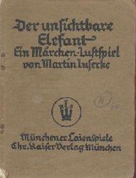 Luserke, Martin  Der unsichtbare Elefant. Ein Märchen-Lustspiel.