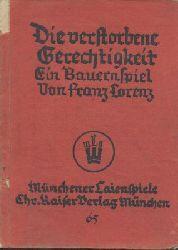 Lorenz, Franz  Die verstorbene Gerechtigkeit. Ein Bauernspiel. 9.-12. Tsd.