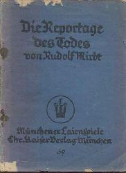 Mirbt, Rudolf  Die Reportage des Todes. Eine ernsthafte Revue.