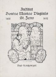 (Pfarrei St. Zeno (Hrsg.))  Institut Beatae Mariae Virginis St. Zeno Bad Reichenhall 1852-1952.