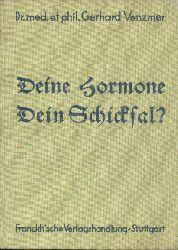 Venzmer, Gerhard  Deine Hormone - Dein Schicksal! Von den Triebstoffen unseres Lebens. 13. erweiterte u. ergänzte Auflage.