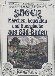 Dettmar, Helge (Hrsg.)  Sagen, Märchen, Legenden und Aberglaube aus Süd-Baden. Gesammelt von Helge Dettmar.