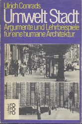 Conrads, Ulrich  Umwelt Stadt. Argumente und Lehrbeispiele für eine humane Architektur.