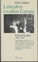 Gilbert, Felix  Lehrjahre im alten Europa. Erinnerungen 1905-1945.