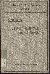 Bülow, Kurd von  Deutschlands Wald- und Ackerböden. Einführung in die Bodenbeurteilung im Gelände und die Grundlagen der Bodenschätzung.