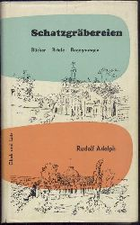 Adolph, Rudolph  Schatzgräbereien. Bücher, Briefe, Begegnungen.