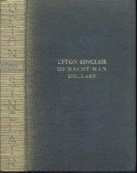 Sinclair, Upton  So macht man Dollars. Roman. Übersetzt v. Paul Baudisch.
