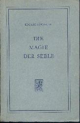 Spranger, Eduard  Die Magie der Seele. 2. erweiterte Auflage.