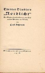 """Schmitt, Carl  Theodor Däublers """"Nordlicht"""". Drei Studien über die Elemente, den Geist und die Aktualität des Werkes."""