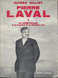 Mallet, Alfred  Pierre Laval. Tome I (de 2): Des années obscures à la disgrace du 13 décembre 1940.