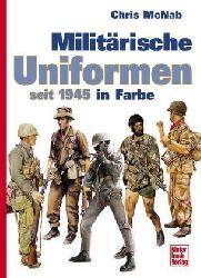 McNab, Chris  Militärische Uniformen seit 1945 in Farbe.