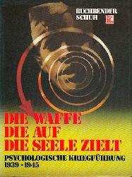 Buchbender, Ortwin und Horst Schuh  Die Waffe, die auf die Seele zielt. Psychologische Kriegsführung 1939 - 1945.