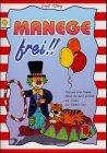 Manege frei!! : Fips und seine Freunde führen Sie durch die Welt des Zirkus mit Window Color.
