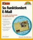 Damaschke, Giesbert:  So funktioniert E-Mail : ein visueller Streifzug durch die elektronische Post , [wie E-Mail verschickt, empfangen und organisiert wird , wie man sich mit E-Mail im World Wide Web bewegt , wie man mit E-Mail Faxe und Nachrichten an Handys verschickt , warum E-Mail unsicher ist und wie man sich dagegen schützt , wie die wichtigsten Mail-Programme arbeiten].