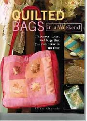 Kharade, Ellen:  Quilted Bags in a Weekend. 25 purses, totes, and bags that you can make in no time.