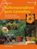 Berger, Frank von:  Balkonparadiese zum Genießen : die schönsten Pflanzen , Pflanzpläne für jeden Balkon.