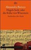 Baricco, Alessandro:  Hegels Seele oder die Kühe von Wisconsin : Nachdenken über Musik.