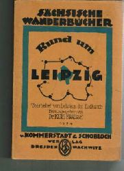 Krause, Kurt:  Rund um Leipzig : Ein Führer zur Kenntnis der Heimat, für alle Natur- u. Wanderfreunde und für die Schule.