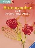 Green, Renata:  Blütenzauber aus Perlen und Draht.