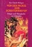 Bologne, Jean Claude:  Von der Fackel zum Scheiterhaufen : Magie und Aberglaube im Mittelalter.