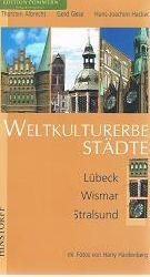 Albrecht, Thorsten, Gerd Giese und Hans-Joachim Hacker:  Weltkulturerbestädte Lübeck, Wismar, Stralsund.
