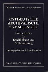 Camphausen, Walter und Rex Rexheuser:  Ostdeutsche archivalische Sammlungen : ein Leitfaden für Erschliessung und Aufbewahrung.