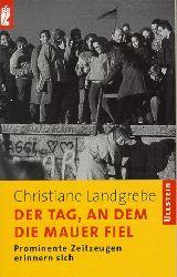 Landgrebe, Christiane:  Der Tag, an dem die Mauer fiel : prominente Zeitzeugen erinnern sich.