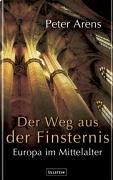 Arens, Peter:  Wege aus der Finsternis : Europa im Mittelalter.