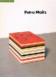 Petra Maitz : [anläßlich einer Ausstellung im Haus Wittgenstein, Wien, im Oktober 1993].