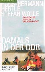 Hertle, Hans-Hermann und Stefan Wolle:  Damals in der DDR : der Alltag im Arbeiter- und Bauernstaat.