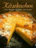 Ruff, Carola und Uwe Hämsch:  Käsekuchen : feine Rezepte für Süßes und Pikantes.