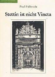 Fulbrecht, Paul:  Stettin ist nicht Vineta.