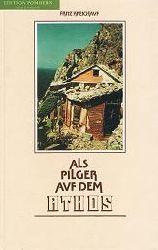 Kreichauf, Fritz:  Als Pilger auf dem Athos : Reisebericht ; Betrachtungen.