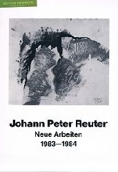 Reuter, Johann Peter und Hannes Schmidt:  Johann Peter Reuter: neue Arbeiten, 1983-1984.