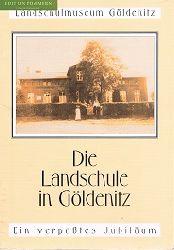 """""""Die Landschule in Göldenitz"""" : [ein verpaßtes Jubiläum] Dokumentation zur Geschichte der Dorfschule in Göldenitz."""