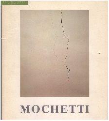 Mochetti, Marizio und Bruno Corà:  Marizio Mochetti con un testo di Bruno Corà.